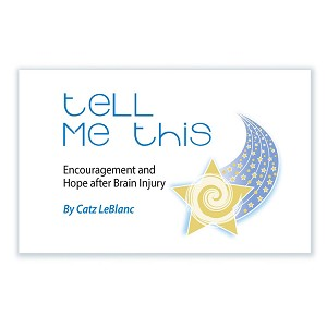 Tell Me This: Encouragement and Hope After Brain Injury